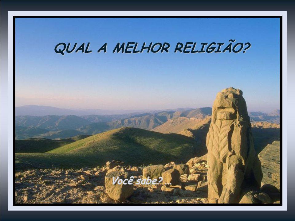 QUAL A MELHOR RELIGIÃO? Você sabe?...