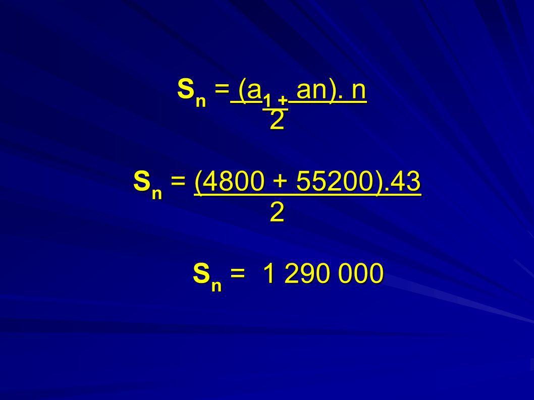 S n = (a 1 + an). n 2 S n = (4800 + 55200).43 2 S n = 1 290 000