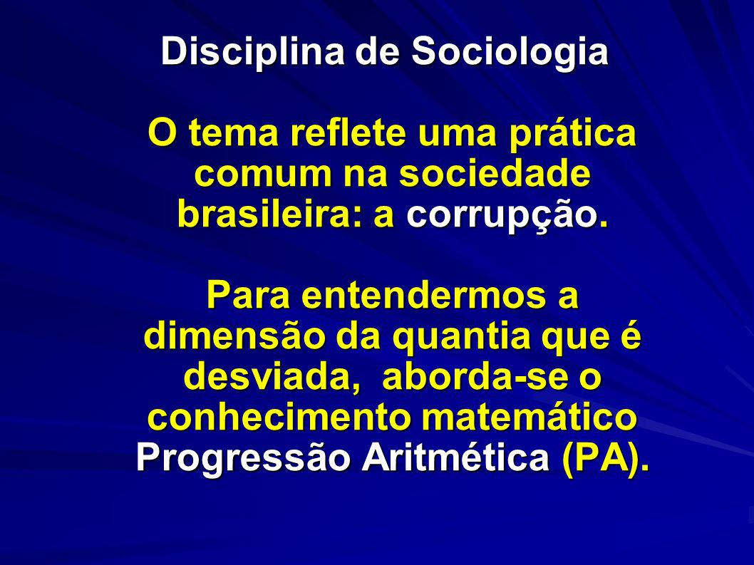 Disciplina de Sociologia O tema reflete uma prática comum na sociedade brasileira: a corrupção. Para entendermos a dimensão da quantia que é desviada,