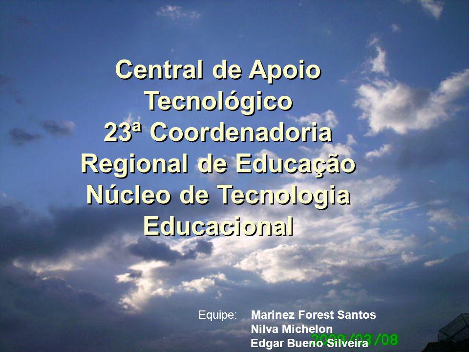 Central de Apoio Tecnológico 23ª Coordenadoria Regional de Educação Núcleo de Tecnologia Educacional Equipe: Marinez Forest Santos Nilva Michelon Edgar Bueno Silveira