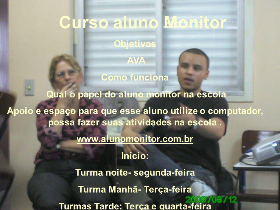 Curso aluno Monitor Objetivos AVA Como funciona Qual o papel do aluno monitor na escola Apoio e espaço para que esse aluno utilize o computador, possa