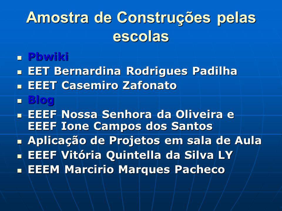 Amostra de Construções pelas escolas Pbwiki Pbwiki EET Bernardina Rodrigues Padilha EET Bernardina Rodrigues Padilha EEET Casemiro Zafonato EEET Casem
