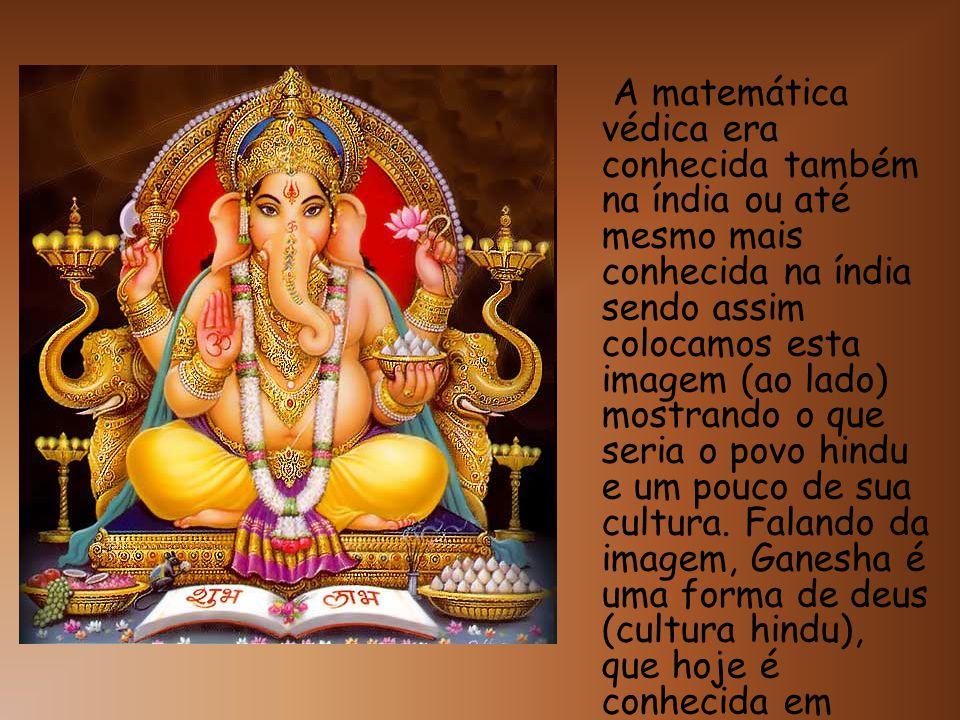 A matemática védica era conhecida também na índia ou até mesmo mais conhecida na índia sendo assim colocamos esta imagem (ao lado) mostrando o que ser