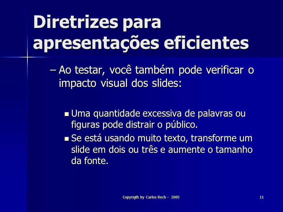 Copyrigth by Carlos Rech - 200511 Diretrizes para apresentações eficientes –Ao testar, você também pode verificar o impacto visual dos slides: Uma qua