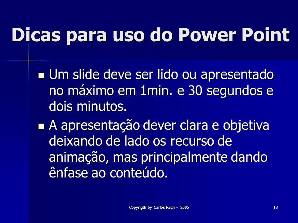Copyrigth by Carlos Rech - 200513 Dicas para uso do Power Point Um slide deve ser lido ou apresentado no máximo em 1min. e 30 segundos e dois minutos.