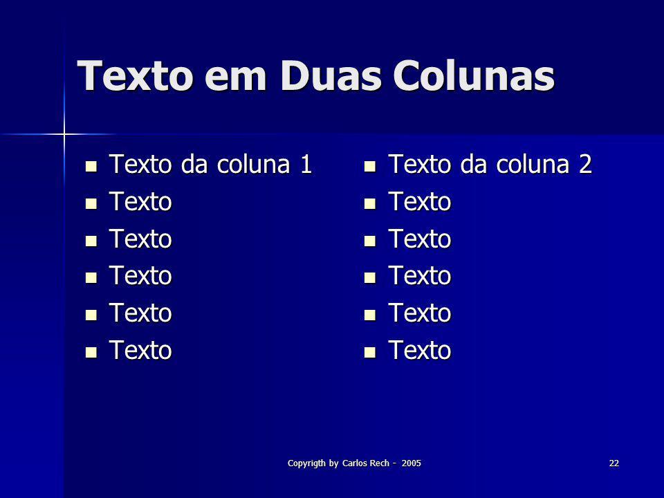 Copyrigth by Carlos Rech - 200522 Texto em Duas Colunas Texto da coluna 1 Texto da coluna 1 Texto Texto Texto da coluna 2 Texto da coluna 2 Texto Text