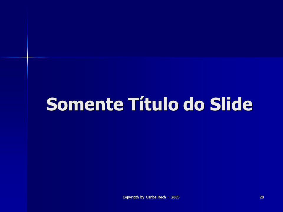 Copyrigth by Carlos Rech - 200528 Somente Título do Slide