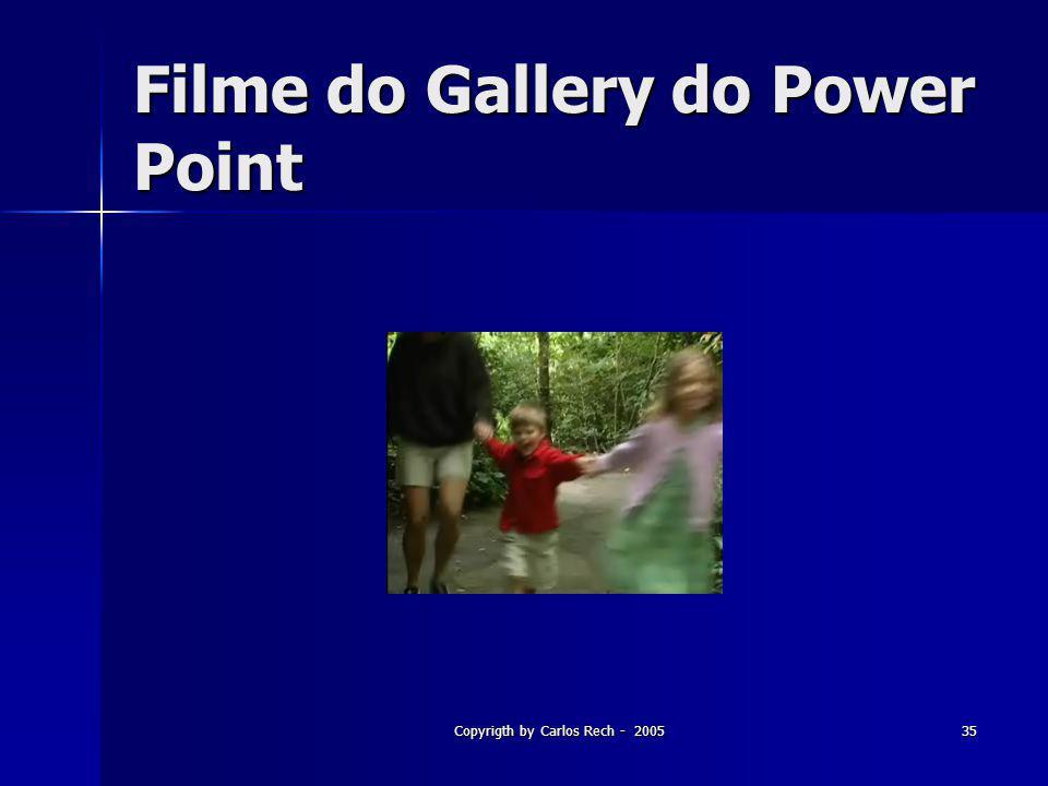 Copyrigth by Carlos Rech - 200535 Filme do Gallery do Power Point
