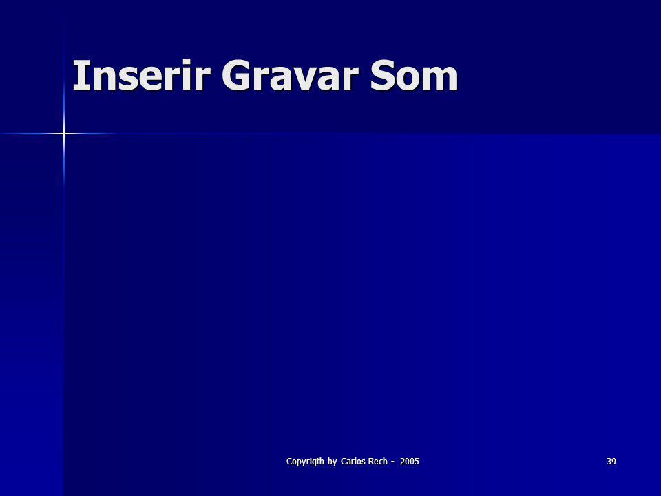 Copyrigth by Carlos Rech - 200539 Inserir Gravar Som