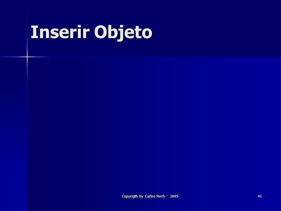 Copyrigth by Carlos Rech - 200541 Inserir Objeto