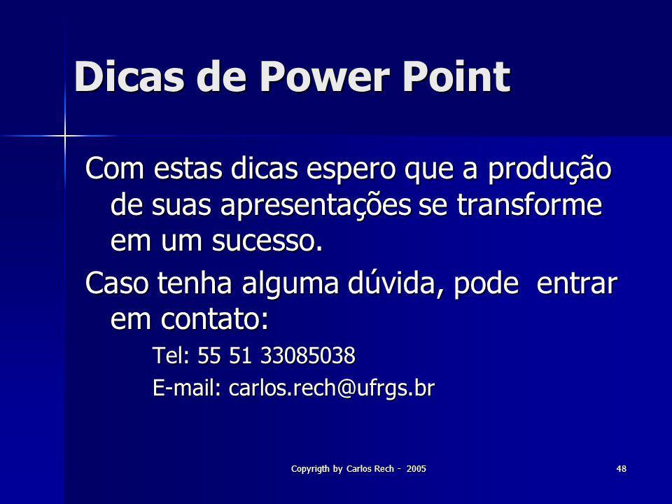 Copyrigth by Carlos Rech - 200548 Dicas de Power Point Com estas dicas espero que a produção de suas apresentações se transforme em um sucesso. Caso t