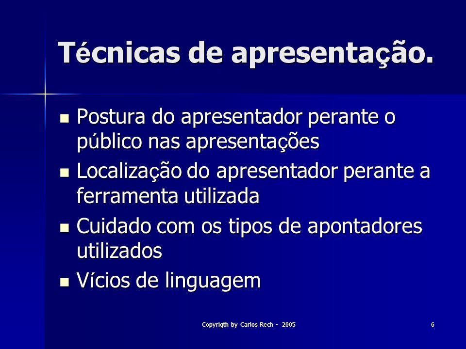 Copyrigth by Carlos Rech - 20057 Diretrizes para apresentações eficientes –Quando você faz uma apresentação de slides: o conteúdo deve ser o foco central de atenção.