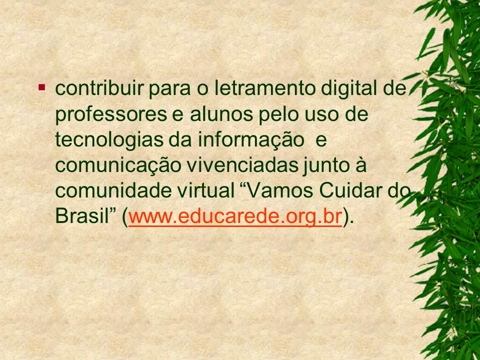 Programa Vamos Cuidar do Brasil com as Escolas Lançamento do Programa Vamos Cuidar do Brasil com as Escolas.