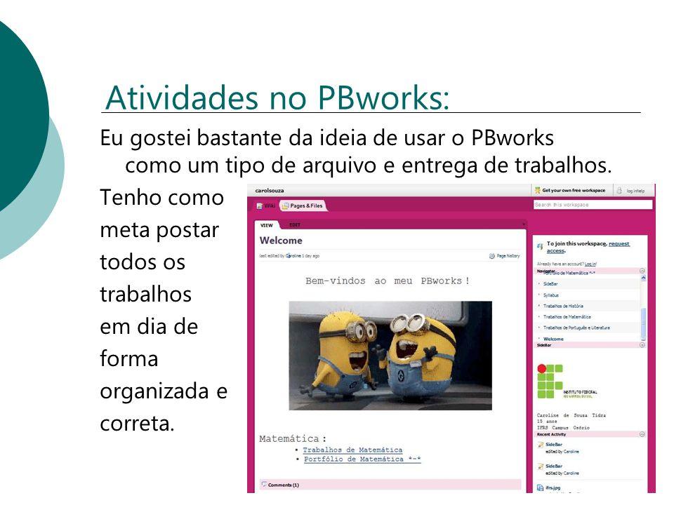Atividades no PBworks: Eu gostei bastante da ideia de usar o PBworks como um tipo de arquivo e entrega de trabalhos. Tenho como meta postar todos os t