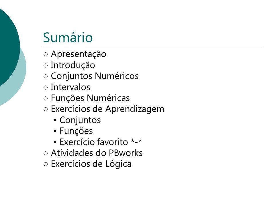 Sumário Apresentação Introdução Conjuntos Numéricos Intervalos Funções Numéricas Exercícios de Aprendizagem Conjuntos Funções Exercício favorito *-* A