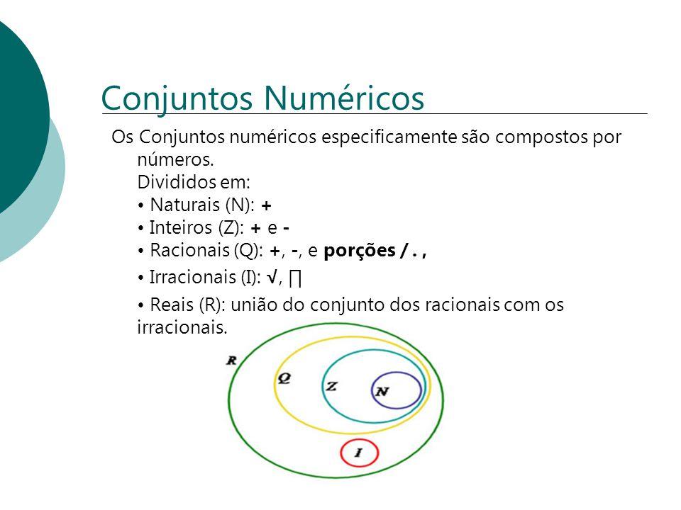 Conjuntos Numéricos Os Conjuntos numéricos especificamente são compostos por números. Divididos em: Naturais (N): + Inteiros (Z): + e - Racionais (Q):