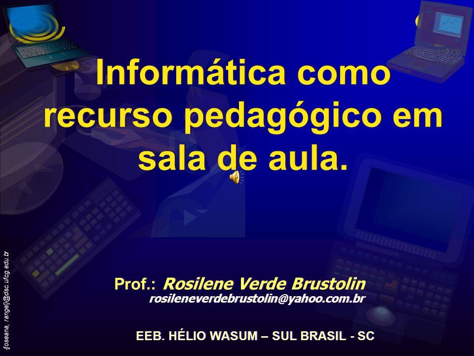 DSC/CCT/UFCG {joseana, rangel}@dsc.ufcg.edu.br Informática como recurso pedagógico em sala de aula.