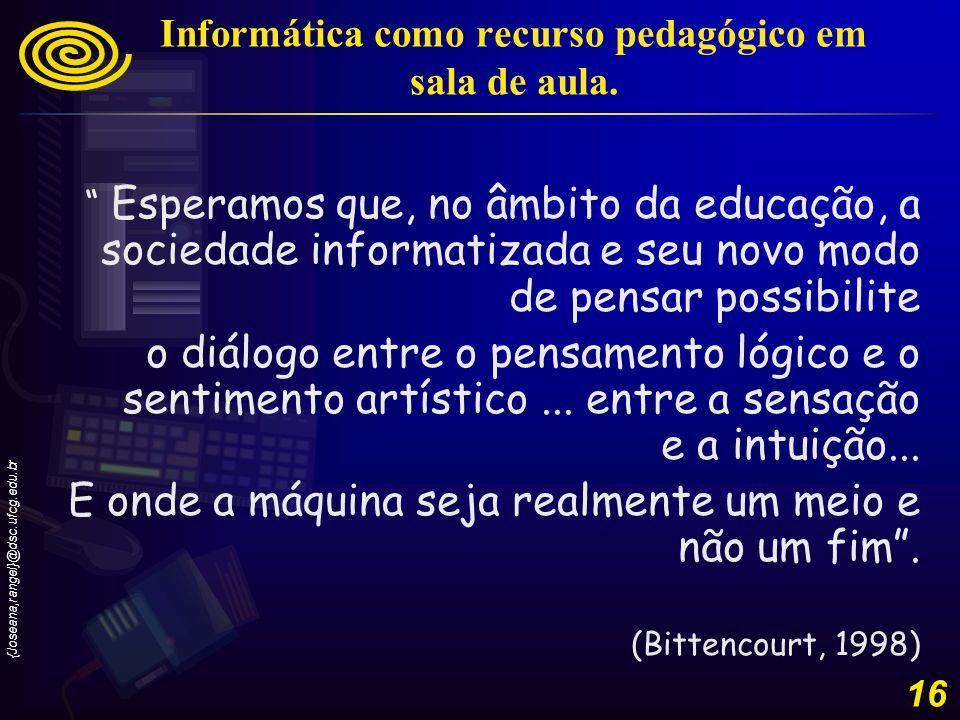{Joseana,rangel}@dsc.ufcg.edu.br 16 Informática como recurso pedagógico em sala de aula.
