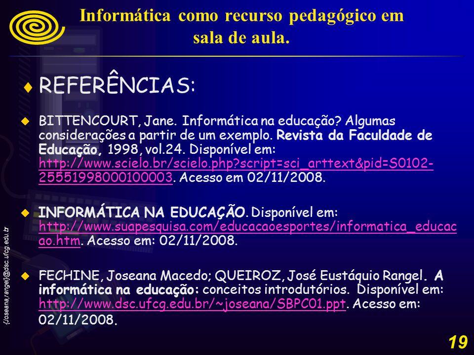 {Joseana,rangel}@dsc.ufcg.edu.br 19 Informática como recurso pedagógico em sala de aula.