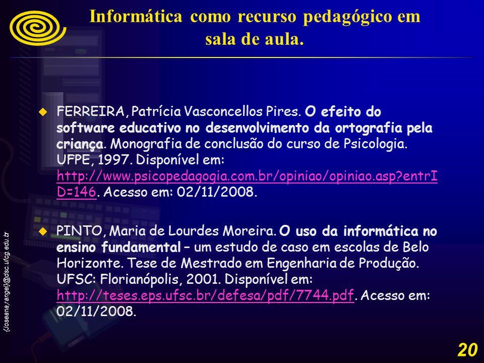{Joseana,rangel}@dsc.ufcg.edu.br 20 Informática como recurso pedagógico em sala de aula.