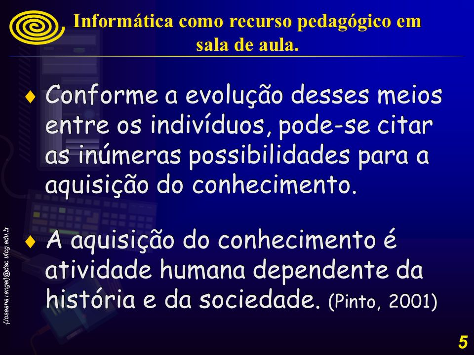 {Joseana,rangel}@dsc.ufcg.edu.br 5 Conforme a evolução desses meios entre os indivíduos, pode-se citar as inúmeras possibilidades para a aquisição do conhecimento.