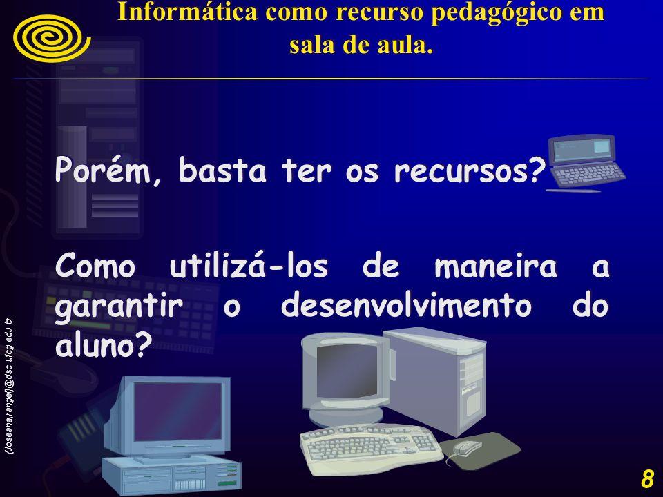 {Joseana,rangel}@dsc.ufcg.edu.br 8 Porém, basta ter os recursos.