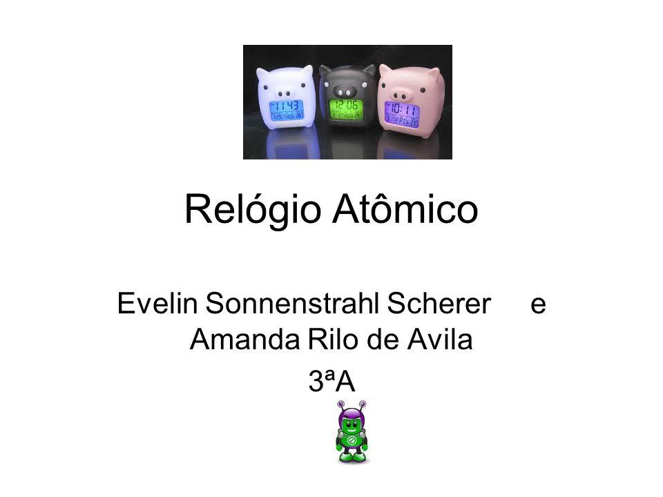 Relógio Atômico Evelin Sonnenstrahl Scherer e Amanda Rilo de Avila 3ªA