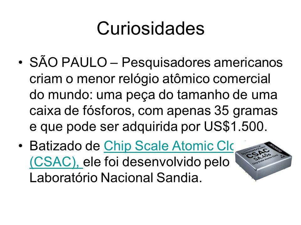 Curiosidades SÃO PAULO – Pesquisadores americanos criam o menor relógio atômico comercial do mundo: uma peça do tamanho de uma caixa de fósforos, com