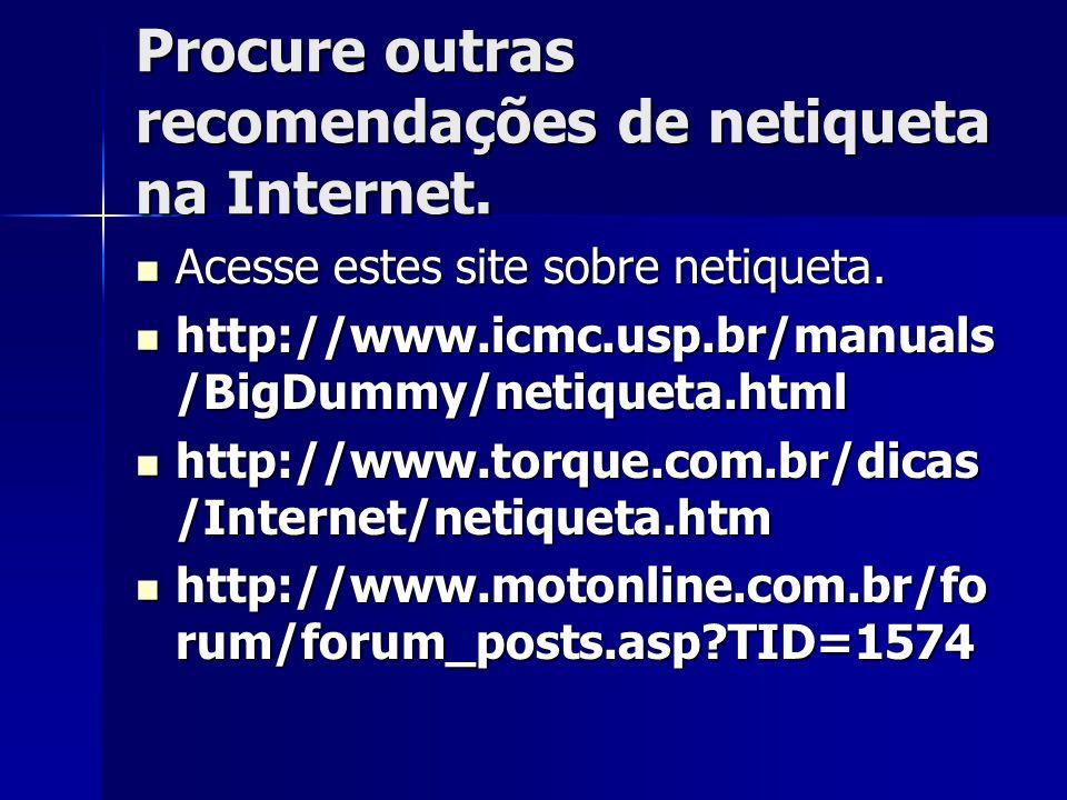 Procure outras recomendações de netiqueta na Internet. Acesse estes site sobre netiqueta. Acesse estes site sobre netiqueta. http://www.icmc.usp.br/ma