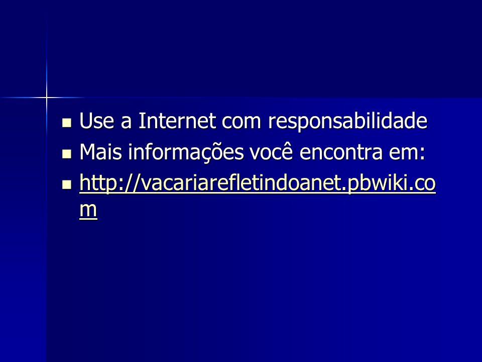 Use a Internet com responsabilidade Use a Internet com responsabilidade Mais informações você encontra em: Mais informações você encontra em: http://v