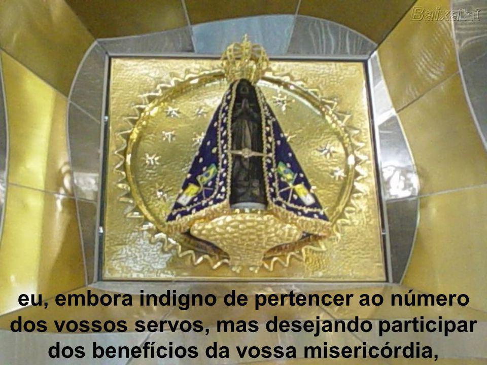 Ó Maria Santíssima, que em vossa Imagem milagrosa de Aparecida espalhais inúmeros benefícios sobre o Brasil,