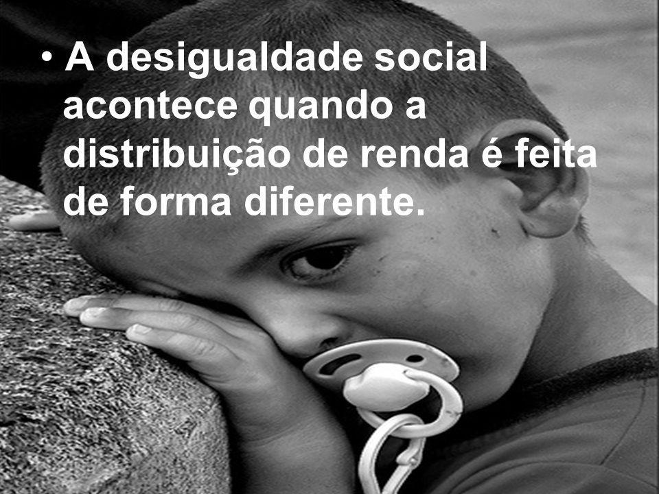 A desigualdade social acontece quando a distribuição de renda é feita de forma diferente.