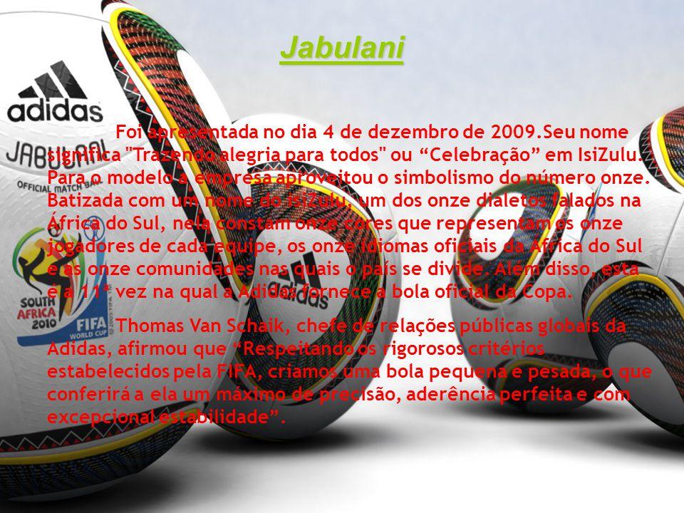 Jabulani Foi apresentada no dia 4 de dezembro de 2009.Seu nome significa Trazendo alegria para todos ou Celebração em IsiZulu.