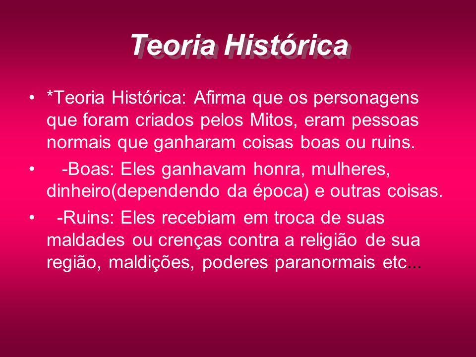 Teoria Histórica *Teoria Histórica: Afirma que os personagens que foram criados pelos Mitos, eram pessoas normais que ganharam coisas boas ou ruins.