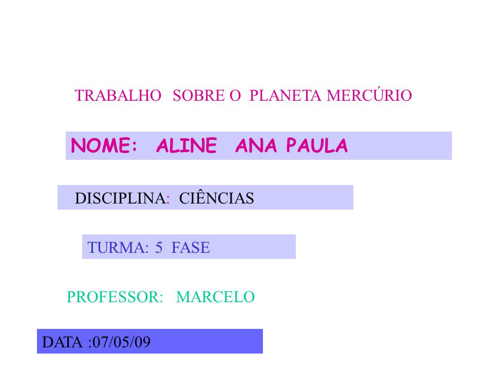 TRABALHO SOBRE O PLANETA MERCÚRIO NOME: ALINE ANA PAULA DISCIPLINA: CIÊNCIAS TURMA: 5 FASE PROFESSOR: MARCELO DATA: 07/05/09
