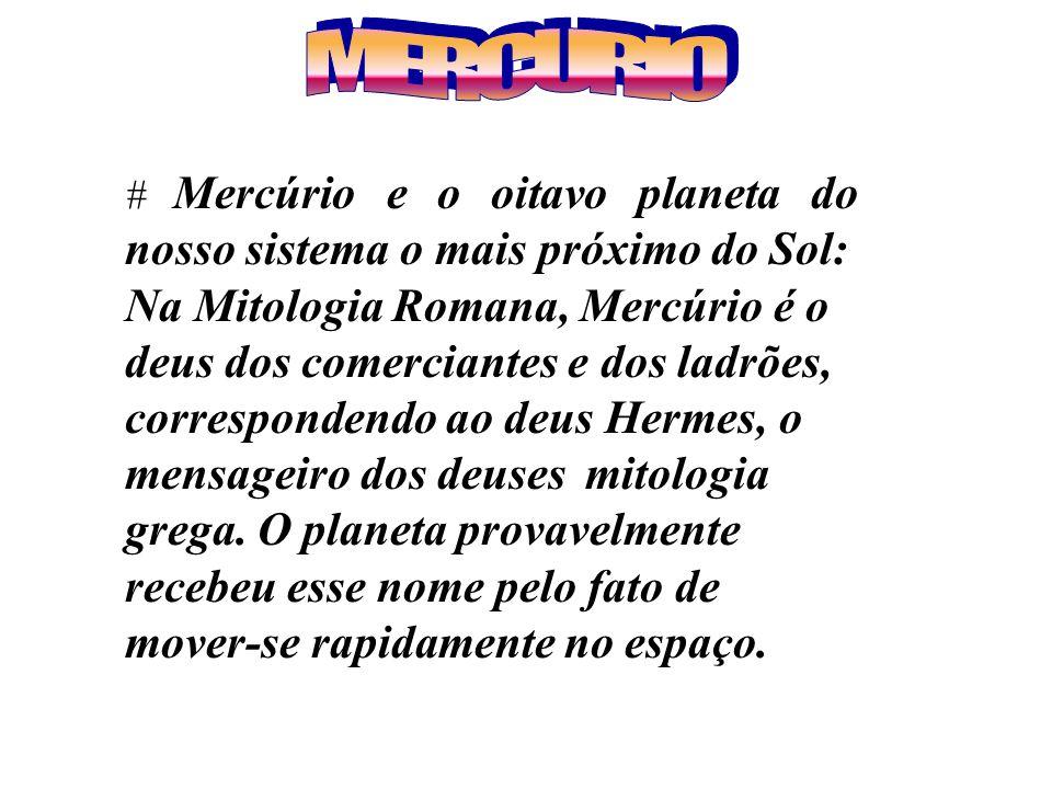 # Mercúrio e o oitavo planeta do nosso sistema o mais próximo do Sol: Na Mitologia Romana, Mercúrio é o deus dos comerciantes e dos ladrões, correspon