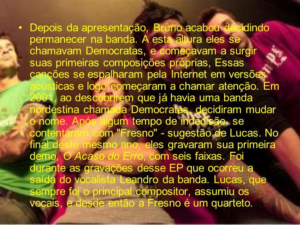 Depois da apresentação, Bruno acabou decidindo permanecer na banda. A esta altura eles se chamavam Democratas, e começavam a surgir suas primeiras com