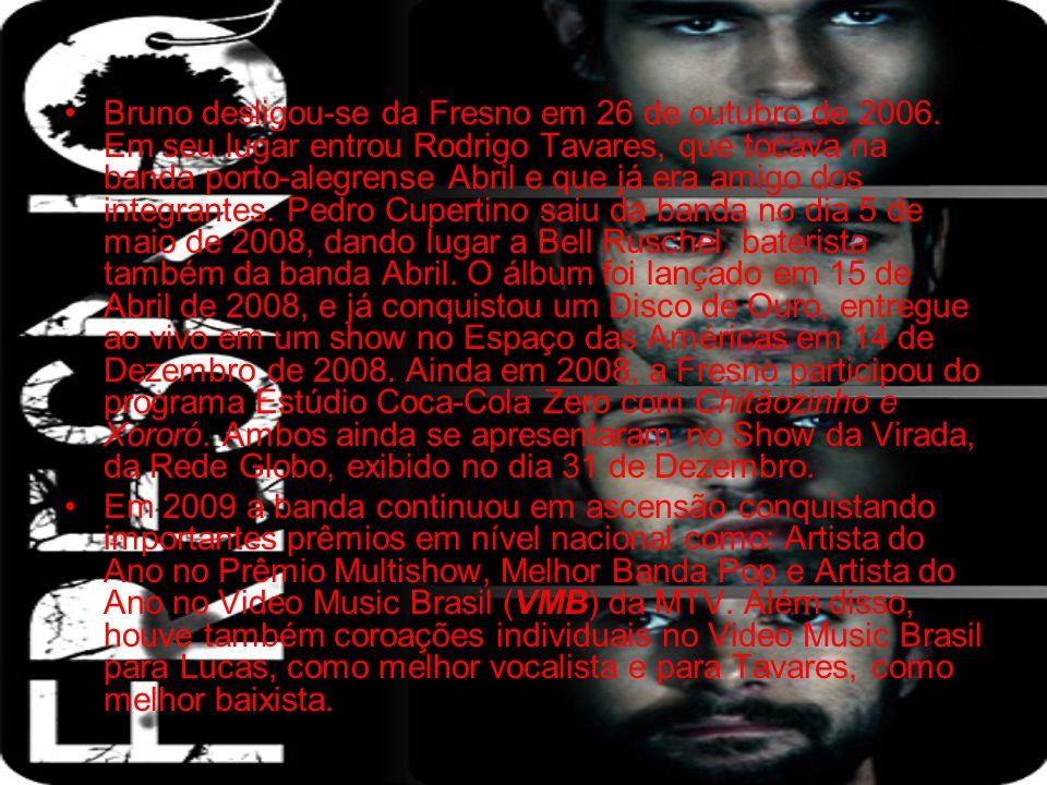 Bruno desligou-se da Fresno em 26 de outubro de 2006. Em seu lugar entrou Rodrigo Tavares, que tocava na banda porto-alegrense Abril e que já era amig