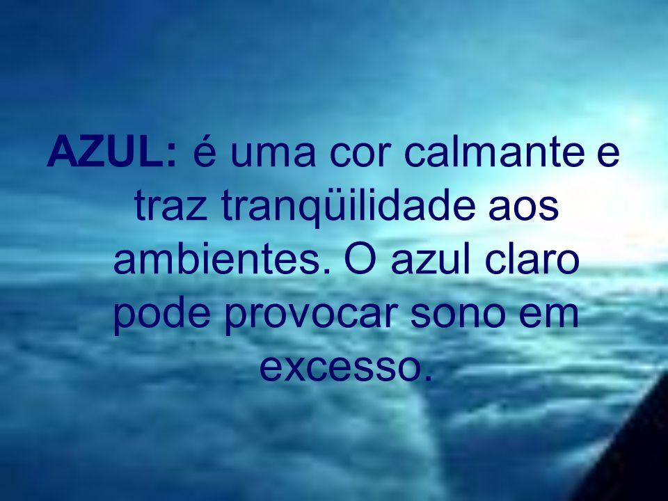 AZUL: é uma cor calmante e traz tranqüilidade aos ambientes.