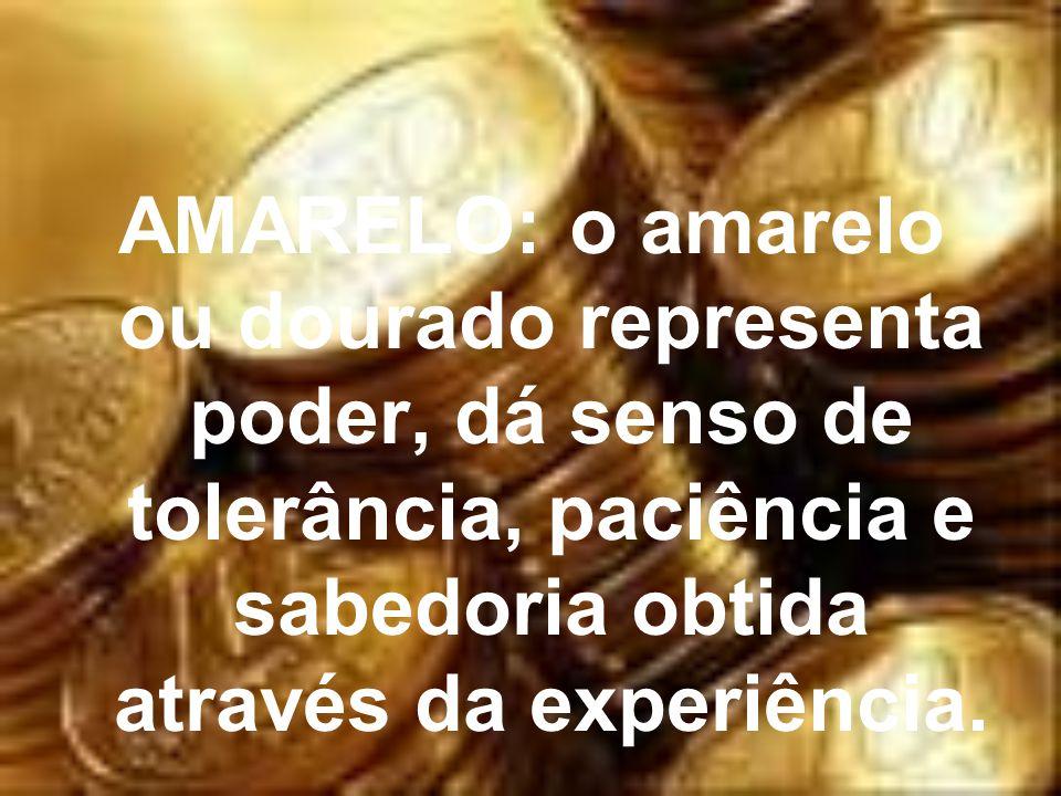 AMARELO: o amarelo ou dourado representa poder, dá senso de tolerância, paciência e sabedoria obtida através da experiência.