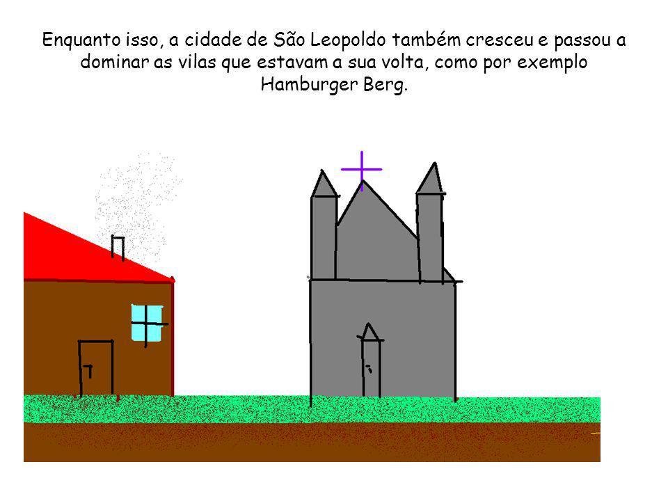 Enquanto isso, a cidade de São Leopoldo também cresceu e passou a dominar as vilas que estavam a sua volta, como por exemplo Hamburger Berg.