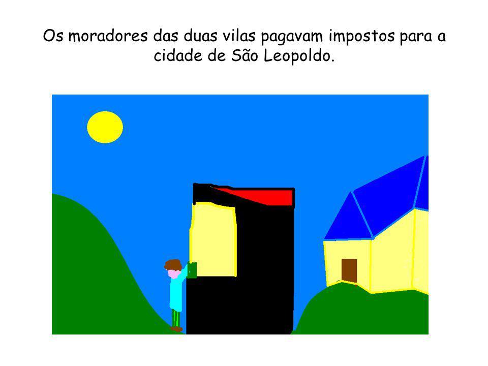 Os moradores das duas vilas pagavam impostos para a cidade de São Leopoldo.