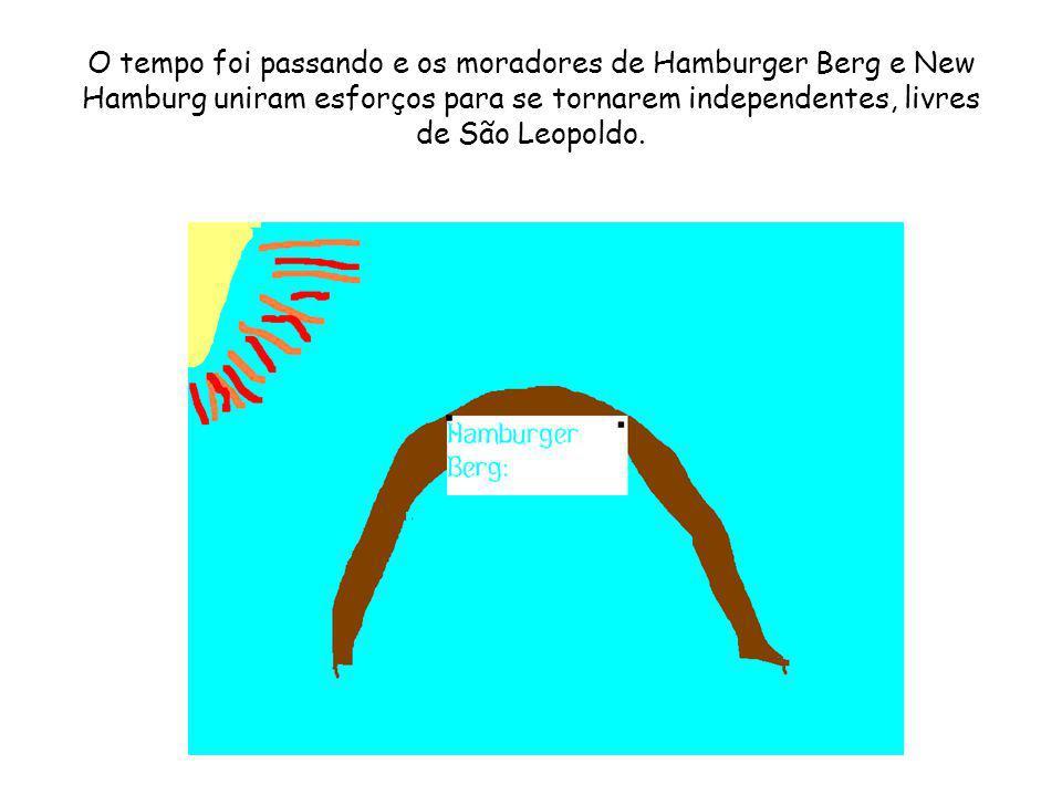 O tempo foi passando e os moradores de Hamburger Berg e New Hamburg uniram esforços para se tornarem independentes, livres de São Leopoldo.