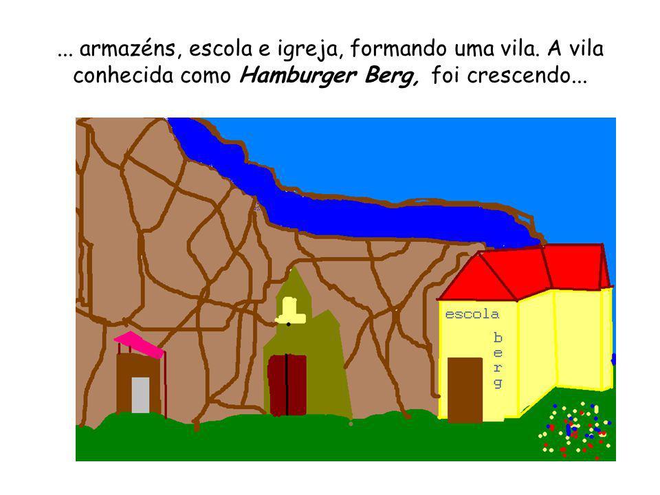... armazéns, escola e igreja, formando uma vila. A vila conhecida como Hamburger Berg, foi crescendo...