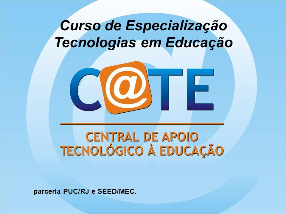 Curso de Especialização Tecnologias em Educação parceria PUC/RJ e SEED/MEC.