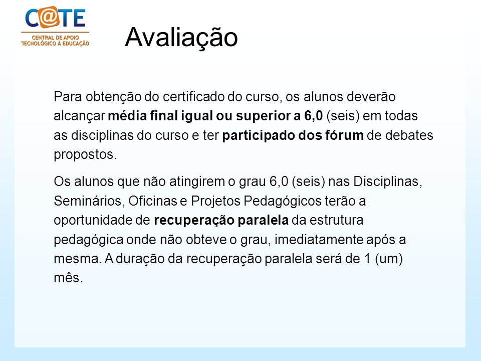 Para obtenção do certificado do curso, os alunos deverão alcançar média final igual ou superior a 6,0 (seis) em todas as disciplinas do curso e ter pa
