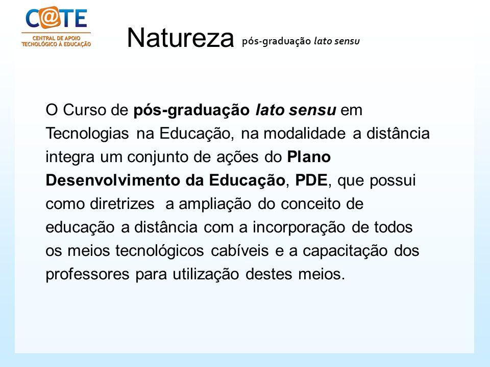 Natureza O Curso de pós-graduação lato sensu em Tecnologias na Educação, na modalidade a distância integra um conjunto de ações do Plano Desenvolvimen