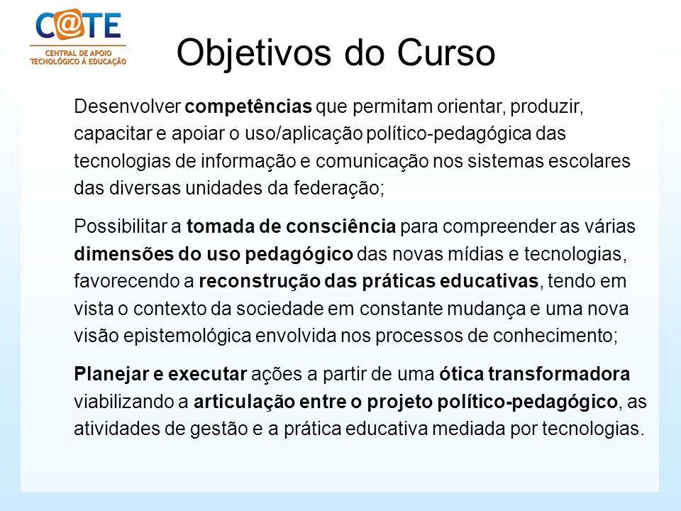 Objetivos do Curso Desenvolver competências que permitam orientar, produzir, capacitar e apoiar o uso/aplicação político-pedagógica das tecnologias de