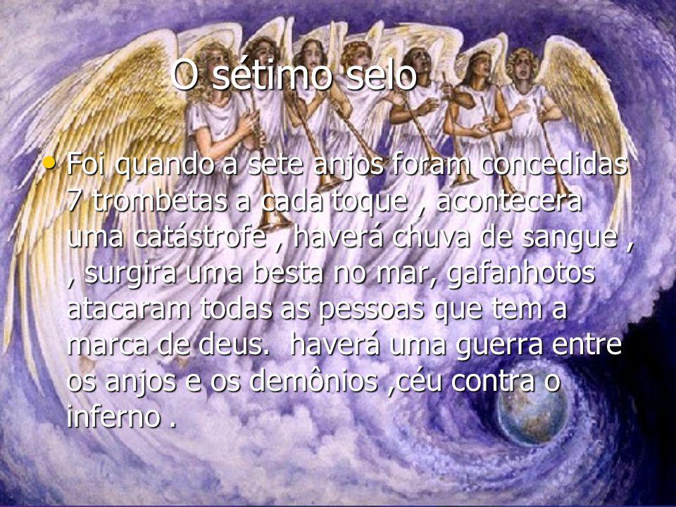 O sétimo selo O sétimo selo Foi quando a sete anjos foram concedidas 7 trombetas a cada toque, acontecera uma catástrofe, haverá chuva de sangue,, sur