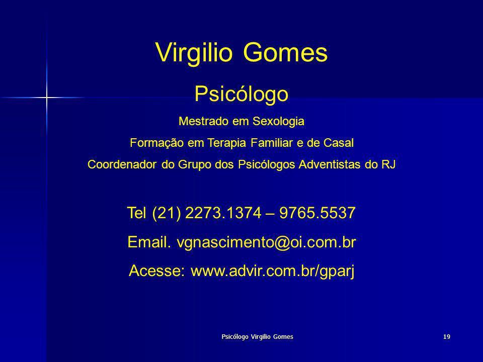 Psicólogo Virgilio Gomes19 Virgilio Gomes Psicólogo Mestrado em Sexologia Formação em Terapia Familiar e de Casal Coordenador do Grupo dos Psicólogos